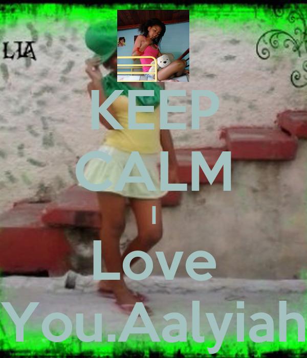 KEEP CALM I Love You.Aalyiah