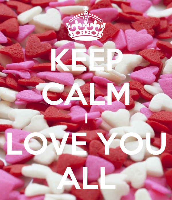 KEEP CALM I LOVE YOU ALL