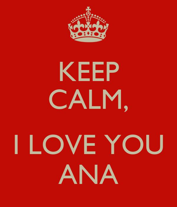 KEEP CALM,  I LOVE YOU ANA