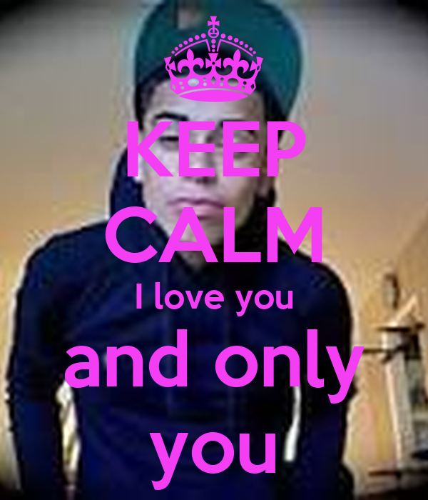 KEEP CALM I love you and only you