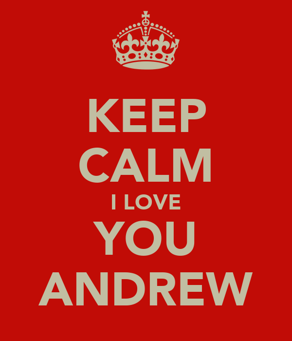KEEP CALM I LOVE YOU ANDREW