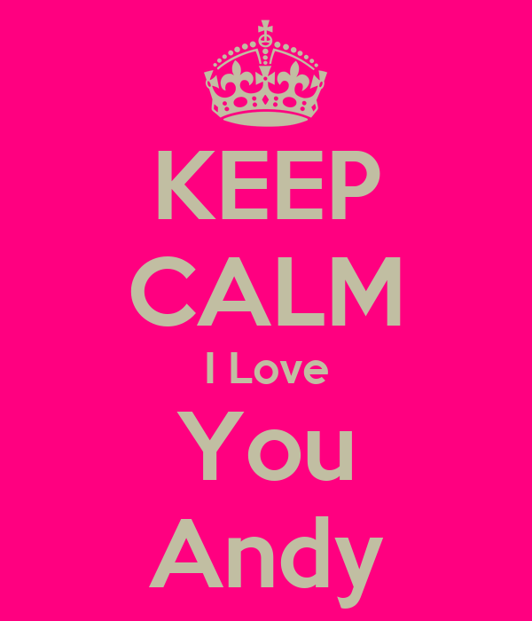KEEP CALM I Love You Andy