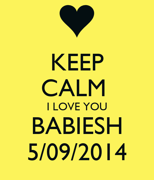 KEEP CALM  I LOVE YOU BABIESH 5/09/2014