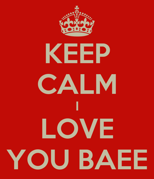 KEEP CALM I LOVE YOU BAEE