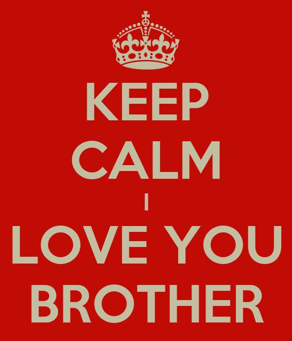 KEEP CALM I LOVE YOU BROTHER