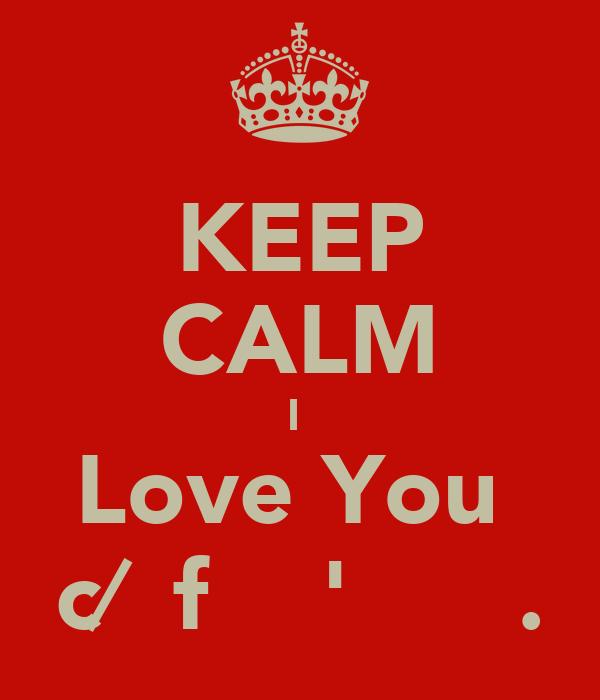 KEEP CALM I  Love You  c∕̴Ɩfιααα'♥̲.