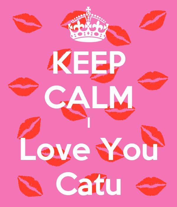 KEEP CALM I Love You Catu