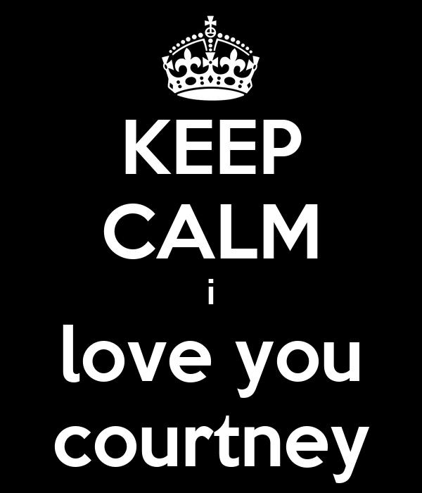 KEEP CALM i love you courtney