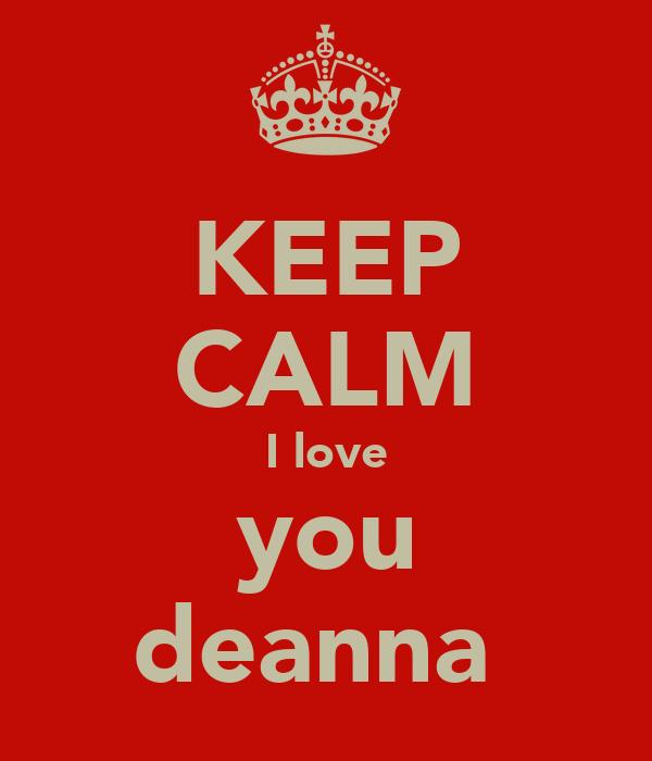 KEEP CALM I love you deanna