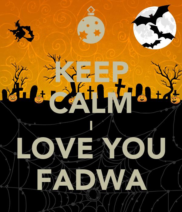 KEEP CALM I LOVE YOU FADWA