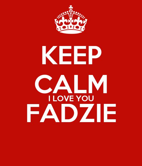 KEEP CALM I LOVE YOU FADZIE