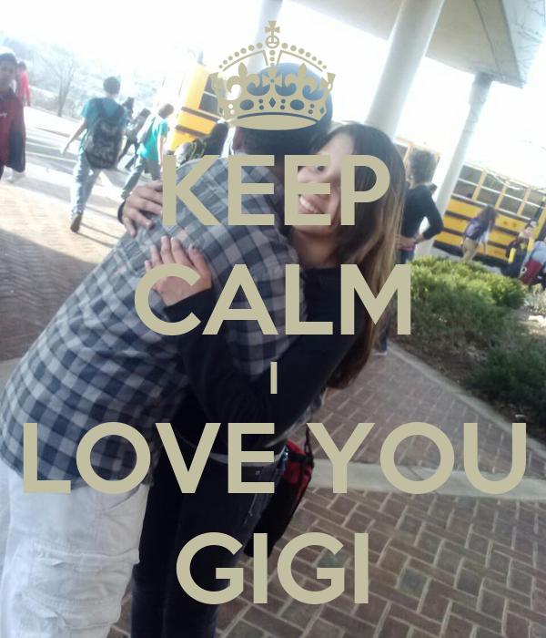 KEEP CALM I LOVE YOU GIGI