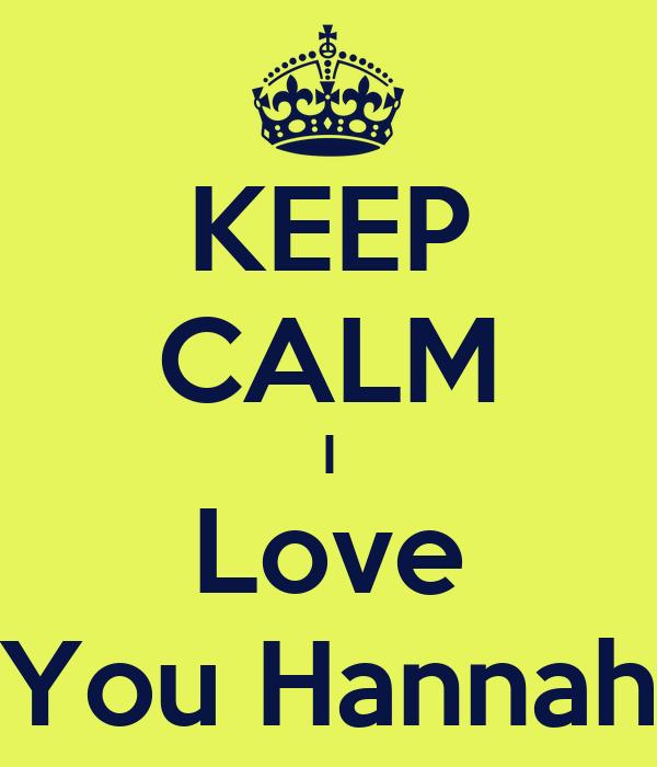 KEEP CALM I Love You Hannah
