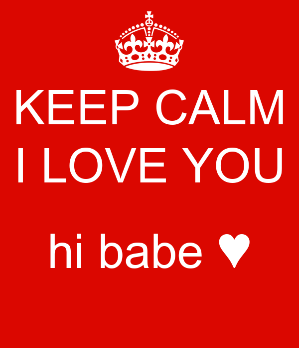 KEEP CALM I LOVE YOU  hi babe ♥