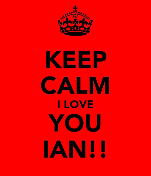KEEP CALM I LOVE YOU IAN!!