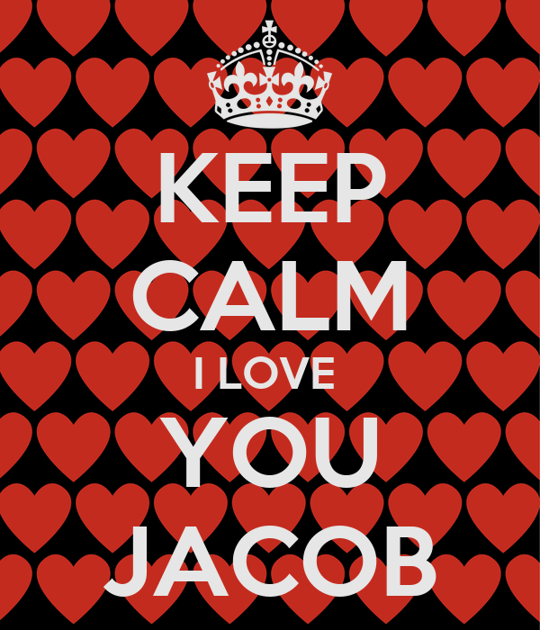 KEEP CALM I LOVE  YOU JACOB