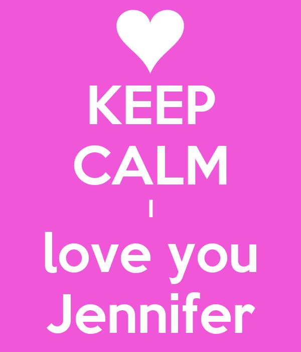 KEEP CALM I love you Jennifer