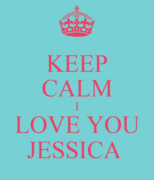 KEEP CALM I LOVE YOU JESSICA
