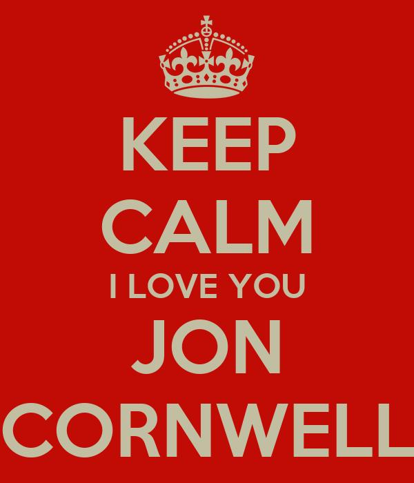 KEEP CALM I LOVE YOU JON CORNWELL