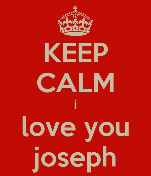 KEEP CALM i love you joseph