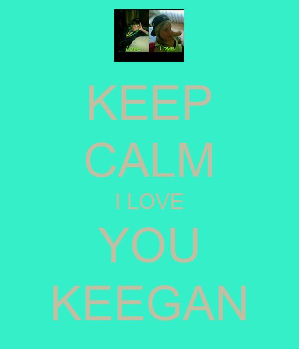 KEEP CALM I LOVE YOU KEEGAN