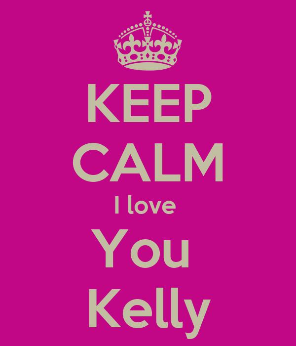 KEEP CALM I love  You  Kelly