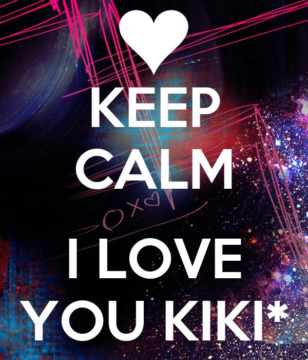 KEEP CALM  I LOVE YOU KIKI*