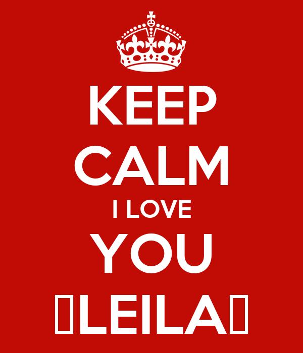 KEEP CALM I LOVE YOU ♕LEILA♡