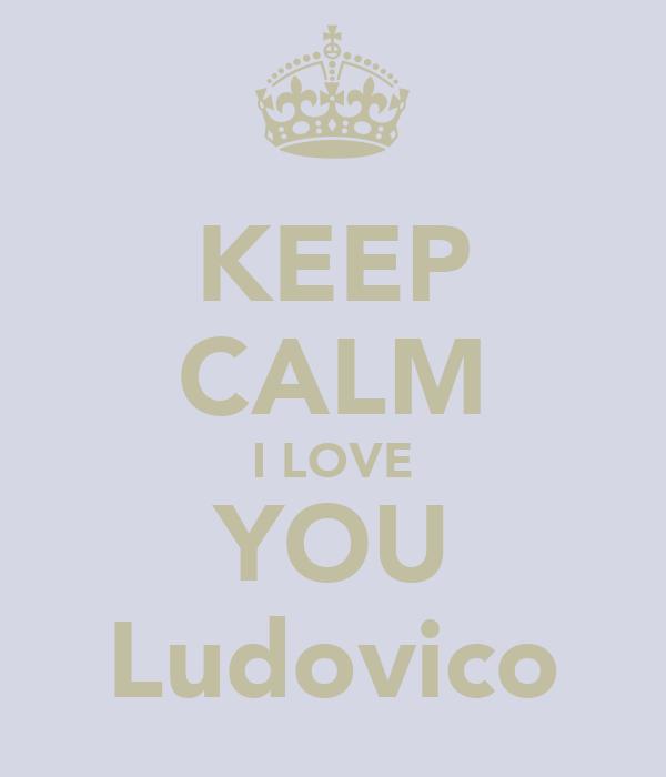 KEEP CALM I LOVE YOU Ludovico