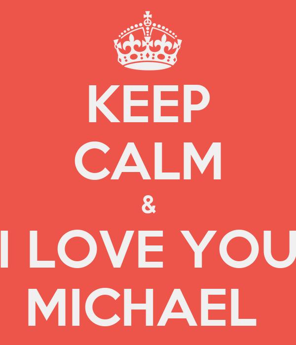 KEEP CALM & I LOVE YOU MICHAEL
