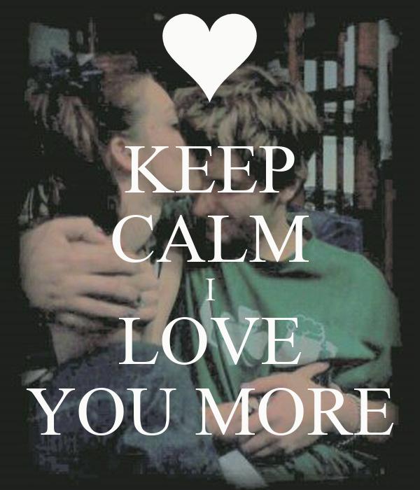 KEEP CALM I LOVE YOU MORE