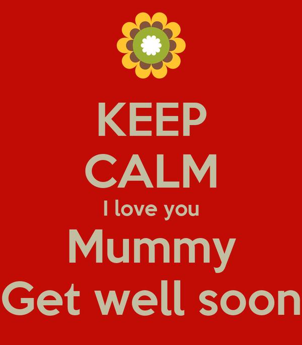 keep calm i love you mummy get well soon