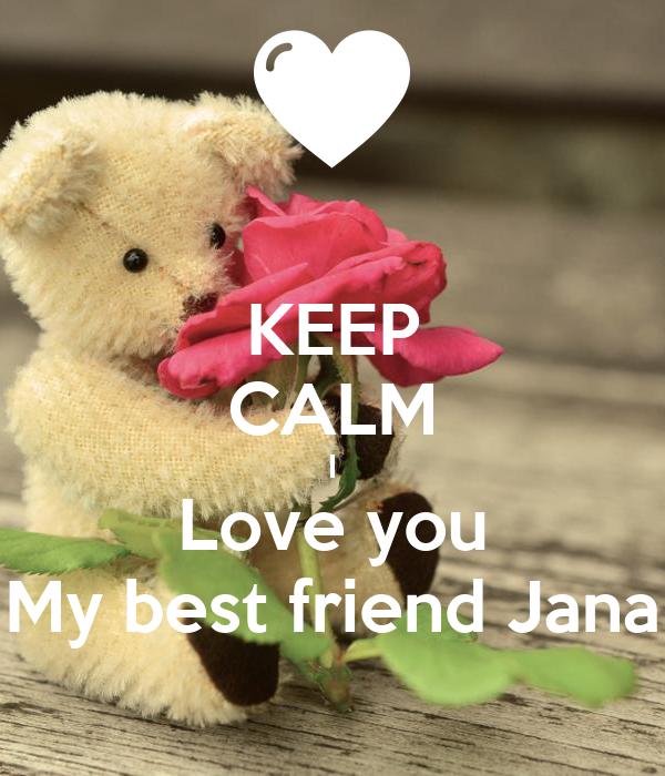 Keep Calm I Love You My Best Friend Jana Poster Dahlmimi Keep