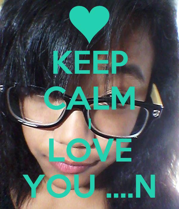 KEEP CALM I LOVE YOU ....N