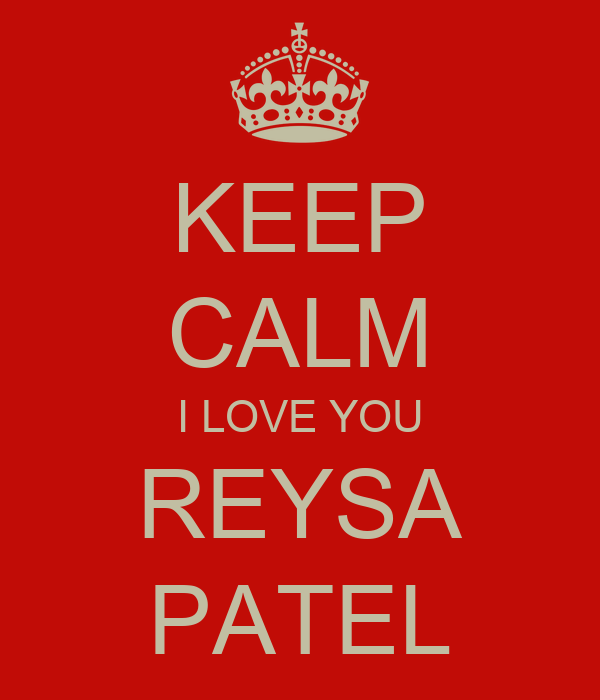 KEEP CALM I LOVE YOU REYSA PATEL