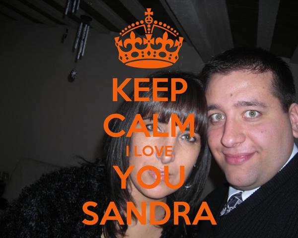 KEEP CALM I LOVE YOU SANDRA