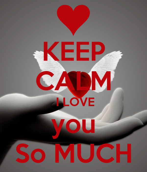 KEEP CALM  I LOVE you So MUCH