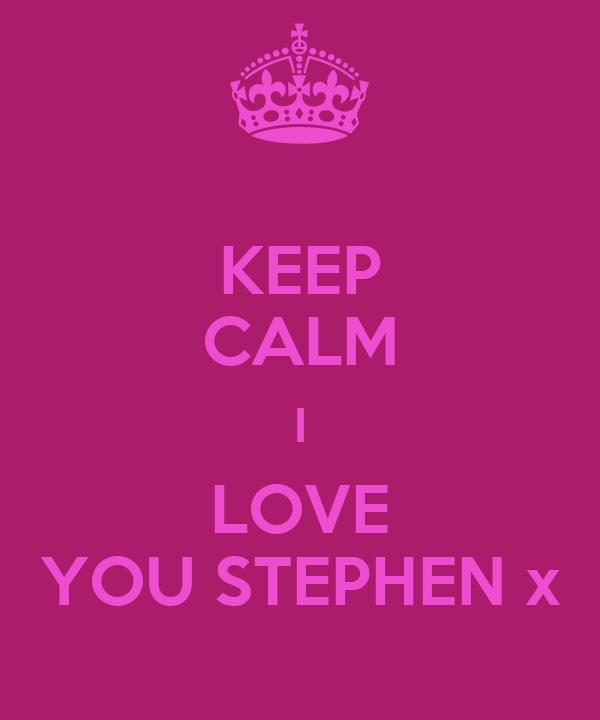 KEEP CALM I LOVE YOU STEPHEN x