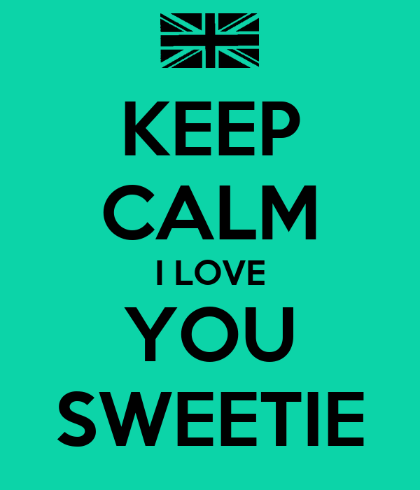 KEEP CALM I LOVE YOU SWEETIE