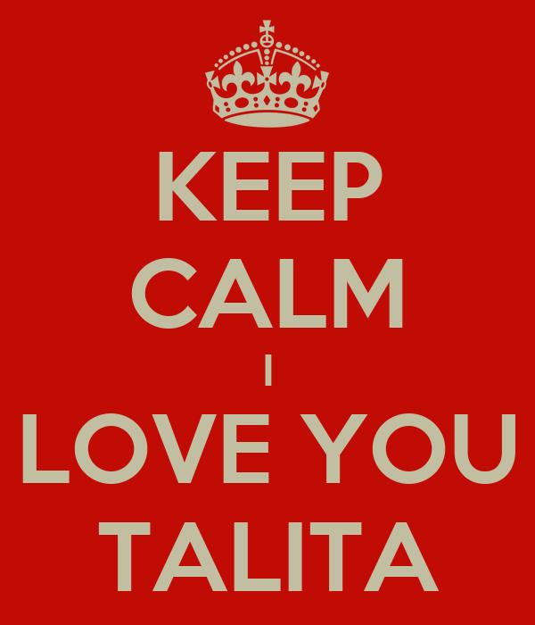 KEEP CALM I LOVE YOU TALITA