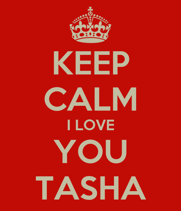 KEEP CALM I LOVE YOU TASHA