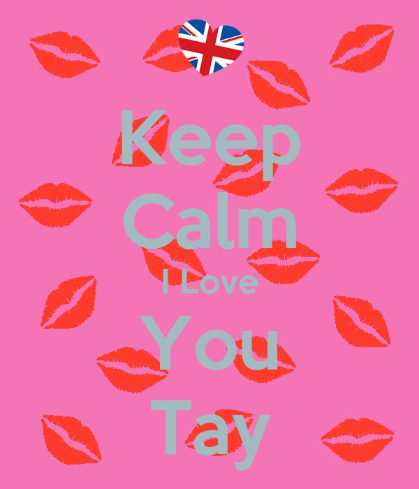 Keep Calm I Love You Tay