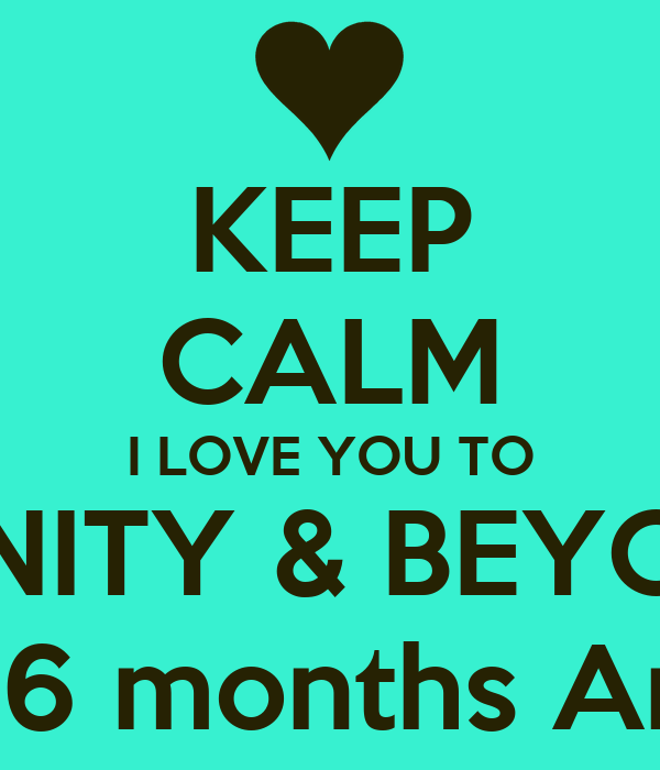 KEEP CALM I LOVE YOU TO INFINITY & BEYOND  Happy 3years & 6 months Anniversary babe