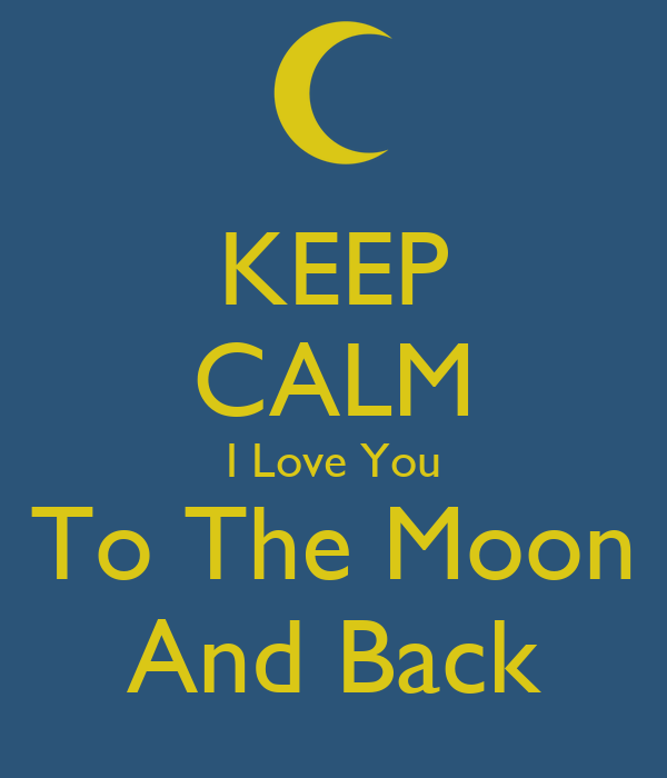 KEEP CALM I Love You To The Moon And Back