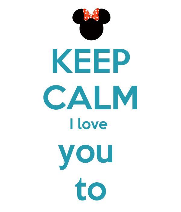 KEEP CALM I love  you  to