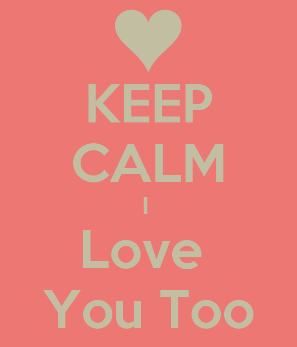 KEEP CALM I  Love  You Too