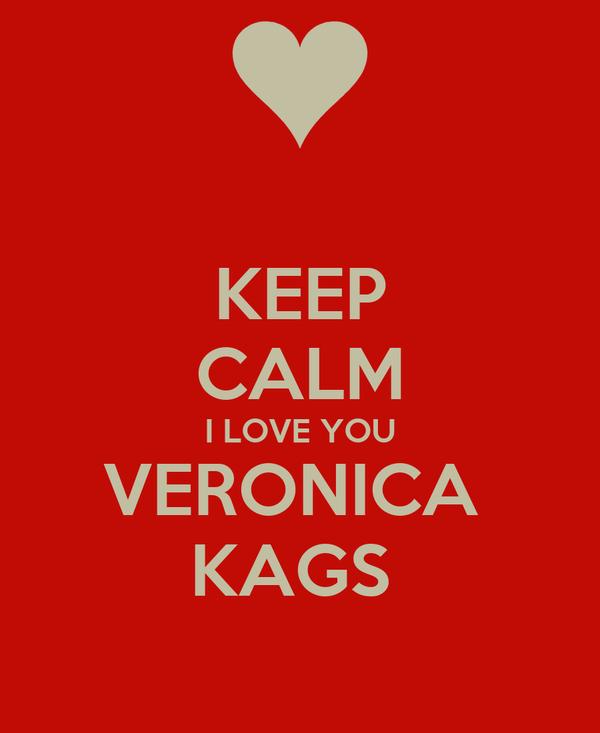 KEEP CALM  I LOVE YOU  VERONICA  KAGS