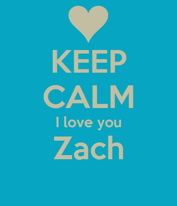 KEEP CALM I love you Zach