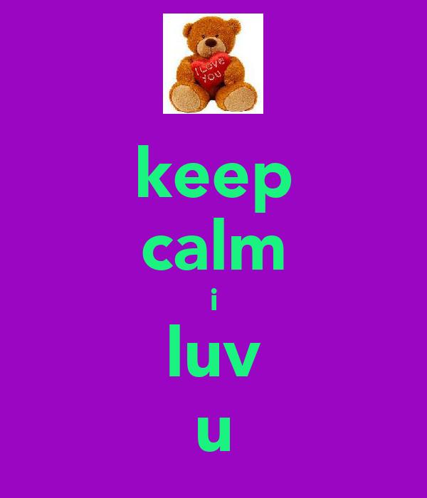 keep calm i luv u