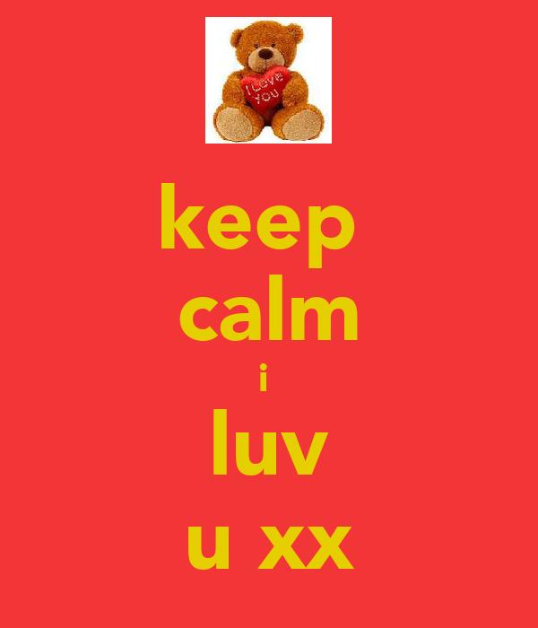 keep  calm i  luv u xx